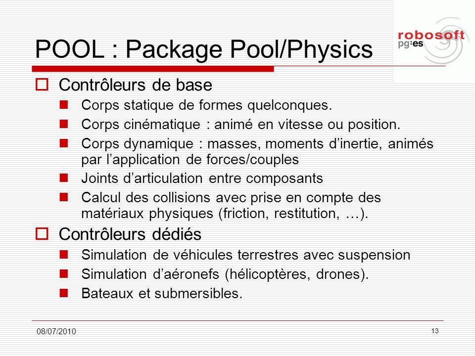 POOL : Package Pool/Physics Contrôleurs de base Corps statique de formes quelconques. Corps cinématique : animé en vitesse ou position. Corps dynamiqu