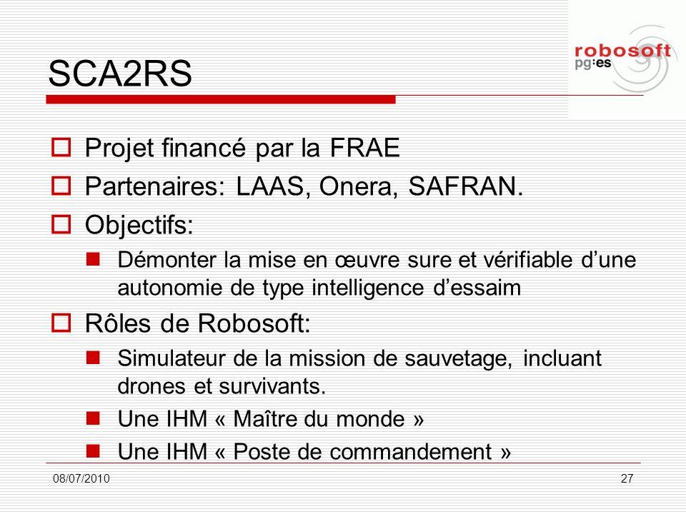 SCA2RS Projet financé par la FRAE Partenaires: LAAS, Onera, SAFRAN. Objectifs: Démonter la mise en œuvre sure et vérifiable dune autonomie de type int
