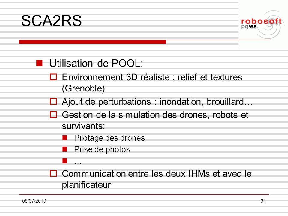 SCA2RS Utilisation de POOL: Environnement 3D réaliste : relief et textures (Grenoble) Ajout de perturbations : inondation, brouillard… Gestion de la s