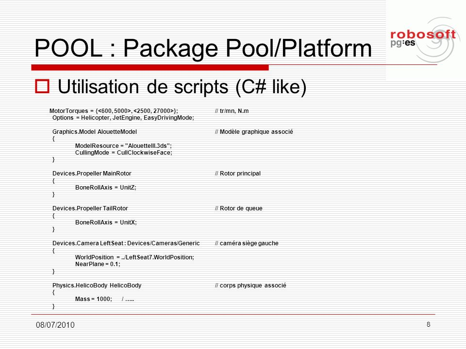 POOL : Package Pool/Platform Utilisation de scripts (C# like) MotorTorques = {, };// tr/mn, N.m Options = Helicopter, JetEngine, EasyDrivingMode; Grap