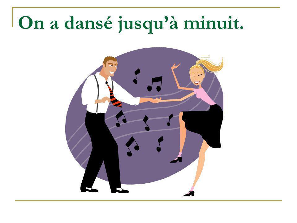 On a dansé jusquà minuit.