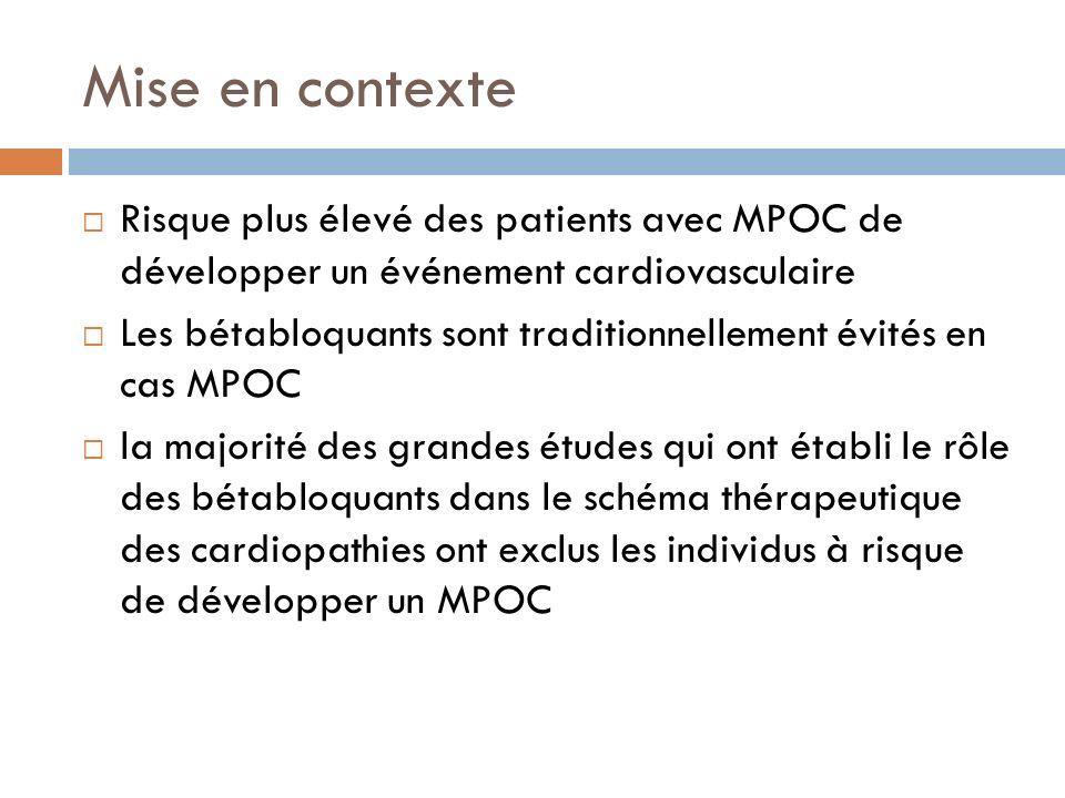 Mise en contexte Risque plus élevé des patients avec MPOC de développer un événement cardiovasculaire Les bétabloquants sont traditionnellement évités