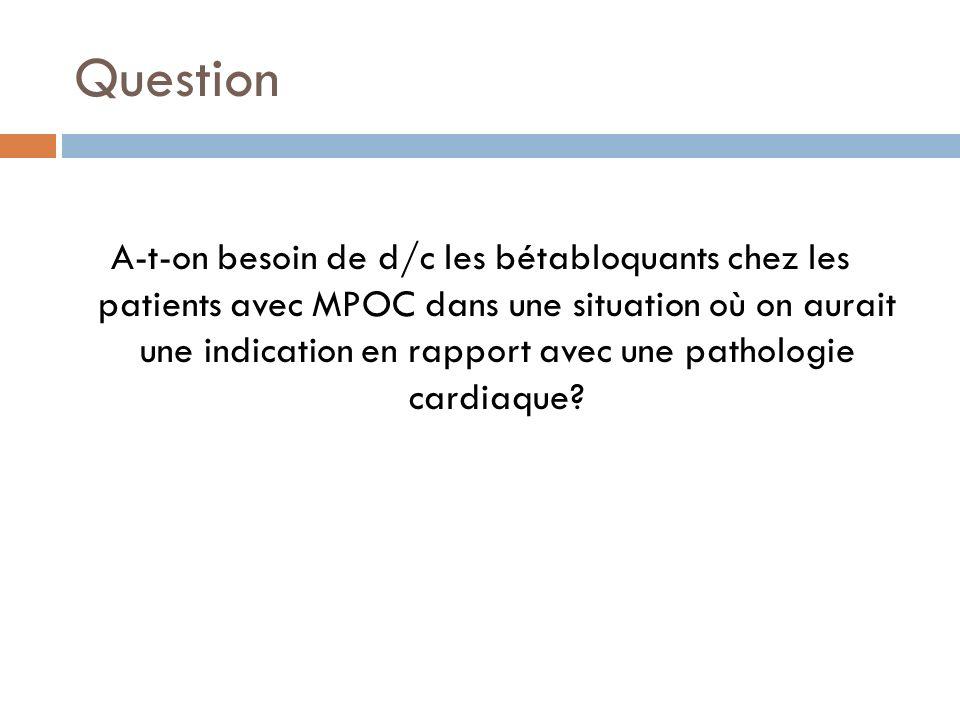 Question A-t-on besoin de d/c les bétabloquants chez les patients avec MPOC dans une situation où on aurait une indication en rapport avec une patholo