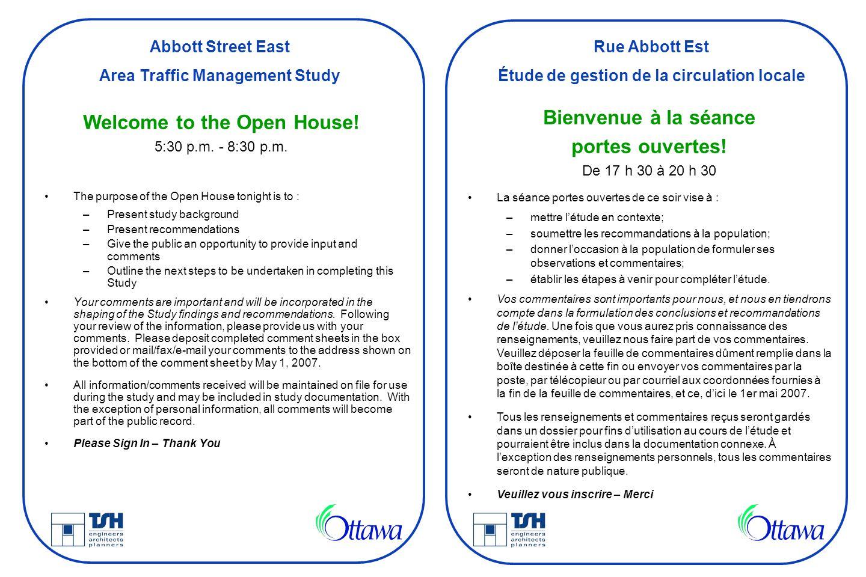 Abbott Street East Area Traffic Management Study Rue Abbott Est Étude de gestion de la circulation locale Welcome to the Open House! 5:30 p.m. - 8:30