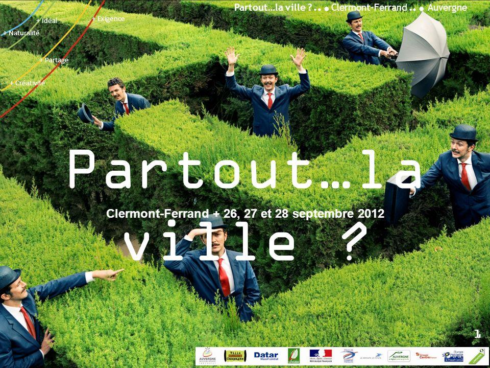 Partout…la ville ?... Clermont-Ferrand... Auvergne + Créativité + Idéal + Naturalité + Partage + Exigence Partout…la ville ? Clermont-Ferrand + 26, 27
