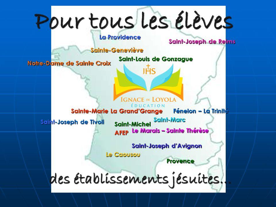 des établissements jésuites… Pour tous les élèves Provence Sainte-Marie La GrandGrange Le Marais – Sainte Thérèse La Providence Saint-Joseph de Tivoli