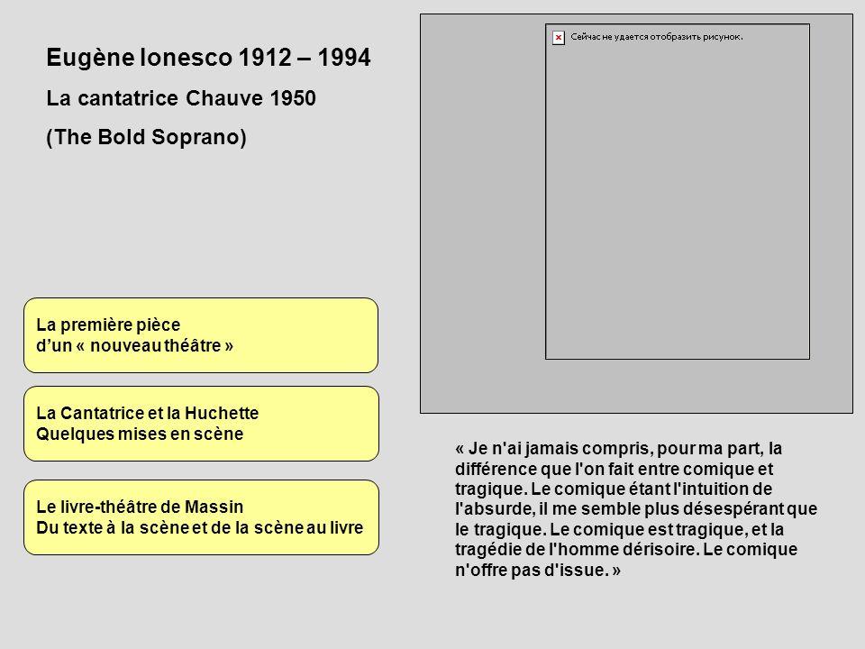 Eugène Ionesco 1912 – 1994 La cantatrice Chauve 1950 (The Bold Soprano) « Je n'ai jamais compris, pour ma part, la différence que l'on fait entre comi