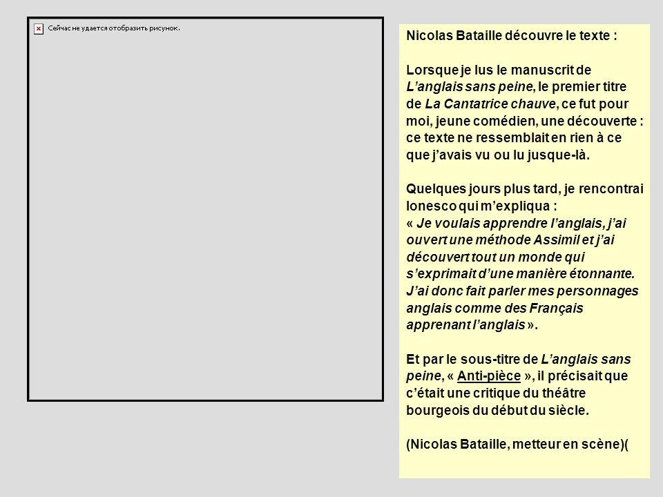 Nicolas Bataille découvre le texte : Lorsque je lus le manuscrit de Langlais sans peine, le premier titre de La Cantatrice chauve, ce fut pour moi, je