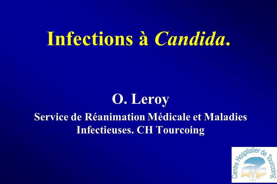 Infections à Candida. O. Leroy Service de Réanimation Médicale et Maladies Infectieuses. CH Tourcoing