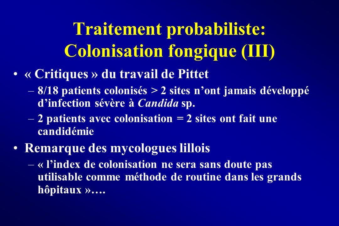 Traitement probabiliste: Colonisation fongique (III) « Critiques » du travail de Pittet –8/18 patients colonisés > 2 sites nont jamais développé dinfe