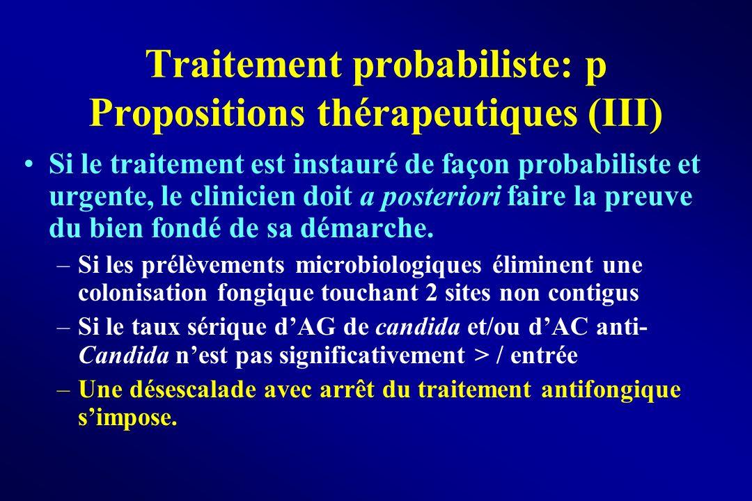 Traitement probabiliste: p Propositions thérapeutiques (III) Si le traitement est instauré de façon probabiliste et urgente, le clinicien doit a poste