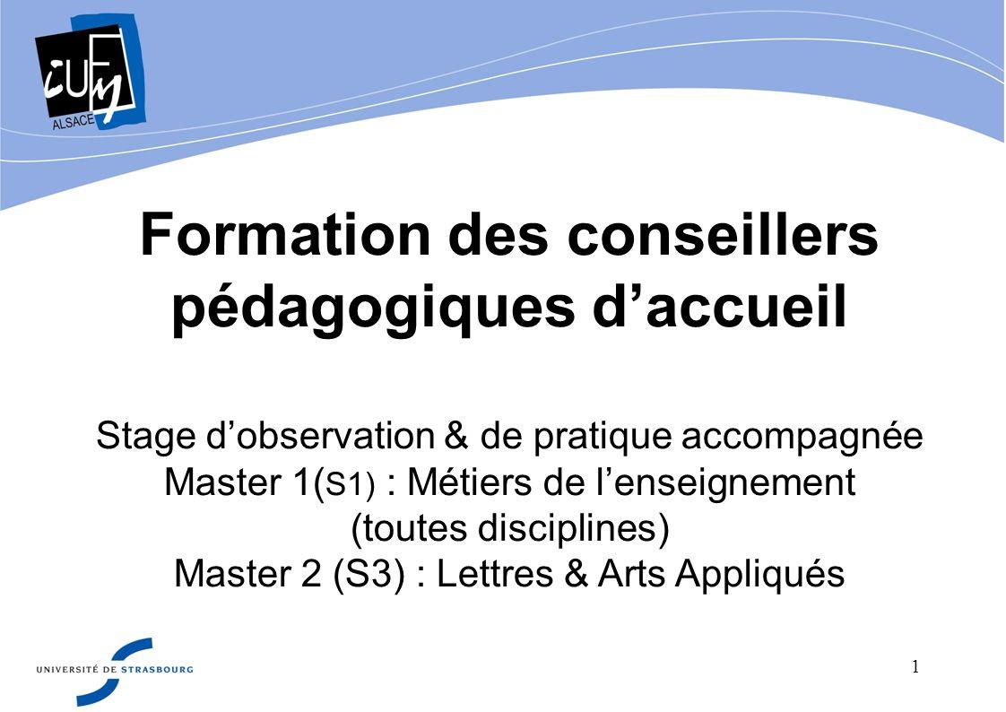 1 Formation des conseillers pédagogiques daccueil Stage dobservation & de pratique accompagnée Master 1( S1) : Métiers de lenseignement (toutes discip