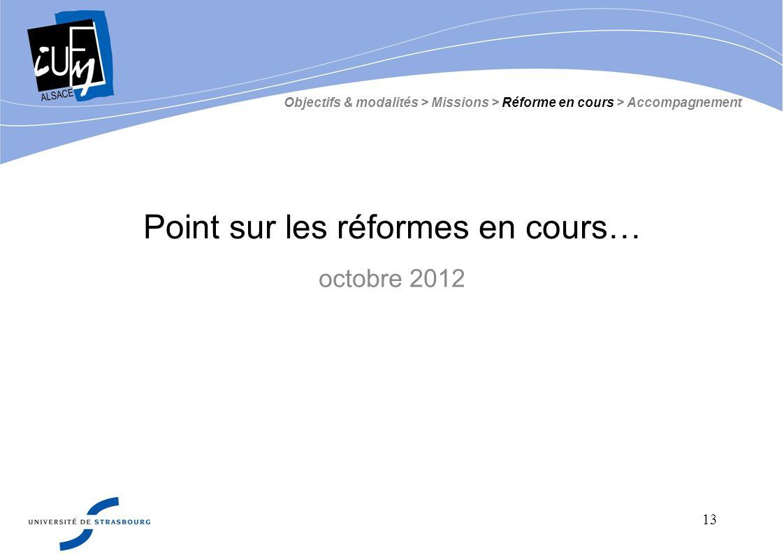 13 Point sur les réformes en cours… Objectifs & modalités > Missions > Réforme en cours > Accompagnement octobre 2012