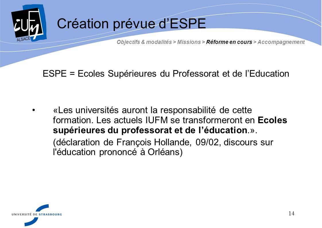 14 ESPE = Ecoles Supérieures du Professorat et de lEducation «Les universités auront la responsabilité de cette formation. Les actuels IUFM se transfo