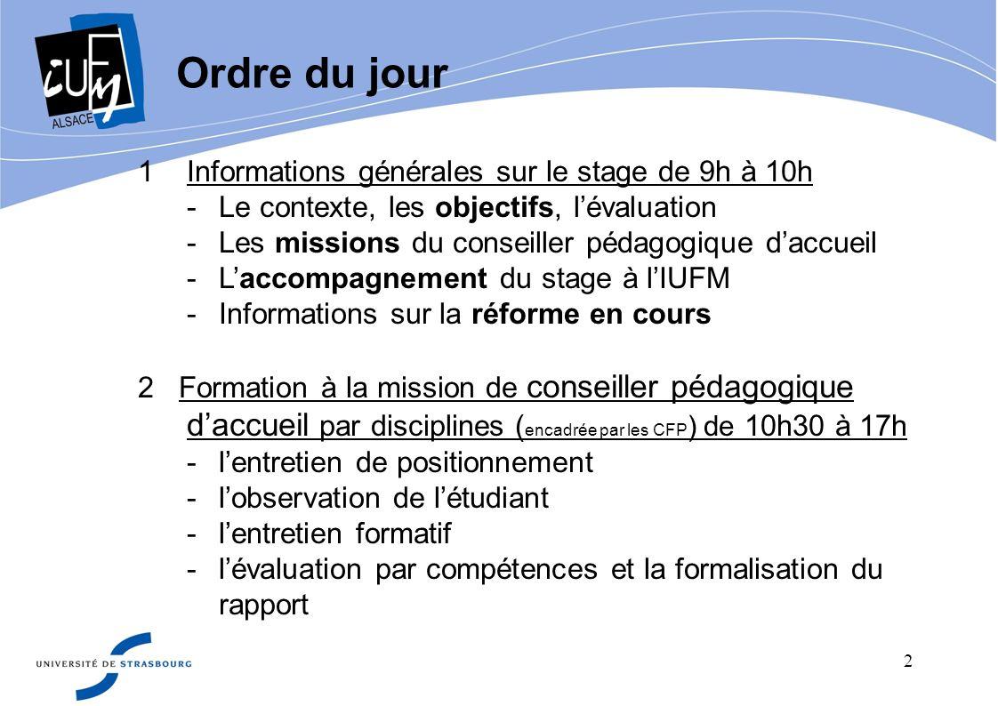 2 Ordre du jour 1Informations générales sur le stage de 9h à 10h -Le contexte, les objectifs, lévaluation -Les missions du conseiller pédagogique dacc