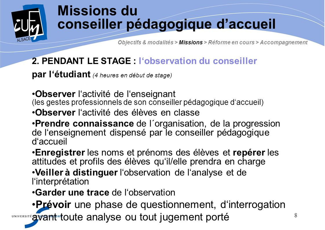 8 2. PENDANT LE STAGE : lobservation du conseiller par létudiant (4 heures en début de stage) Observer lactivité de lenseignant (les gestes profession