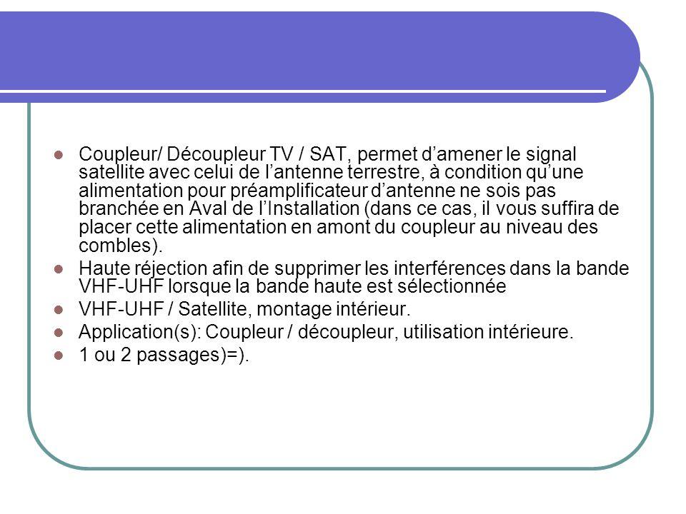 Coupleur/ Découpleur TV / SAT, permet damener le signal satellite avec celui de lantenne terrestre, à condition quune alimentation pour préamplificate