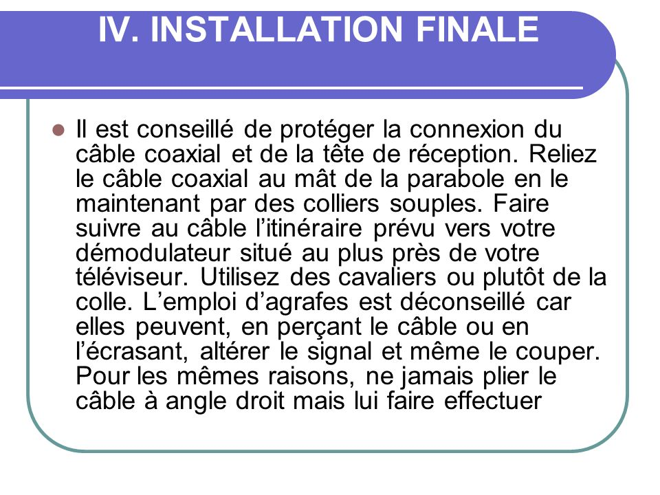 IV. INSTALLATION FINALE Il est conseillé de protéger la connexion du câble coaxial et de la tête de réception. Reliez le câble coaxial au mât de la pa