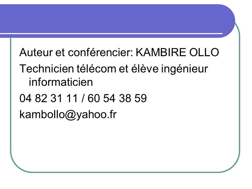Auteur et conférencier: KAMBIRE OLLO Technicien télécom et élève ingénieur informaticien 04 82 31 11 / 60 54 38 59 kambollo@yahoo.fr