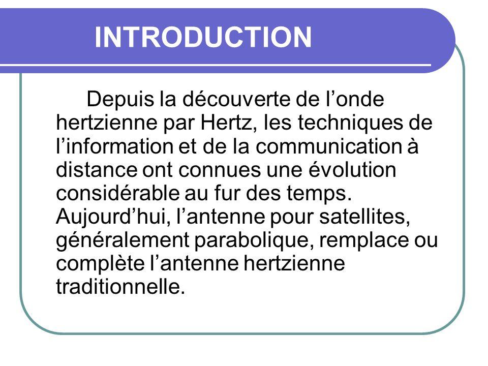 INTRODUCTION Depuis la découverte de londe hertzienne par Hertz, les techniques de linformation et de la communication à distance ont connues une évol
