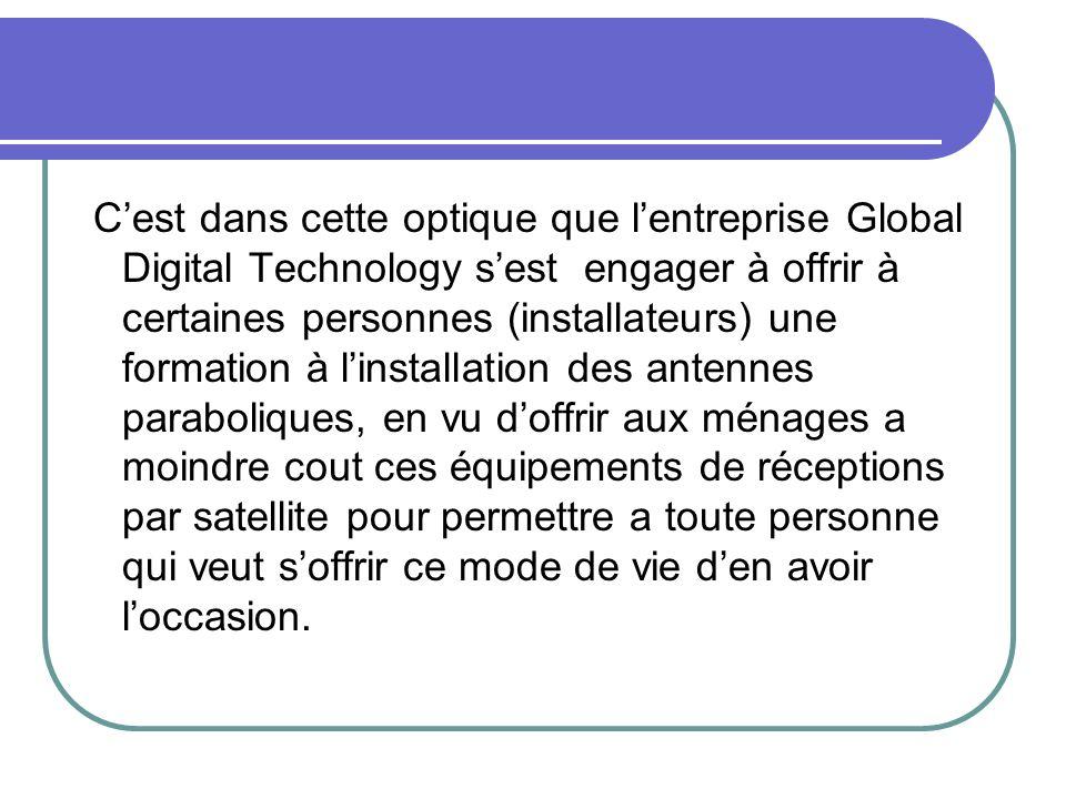 Cest dans cette optique que lentreprise Global Digital Technology sest engager à offrir à certaines personnes (installateurs) une formation à linstall