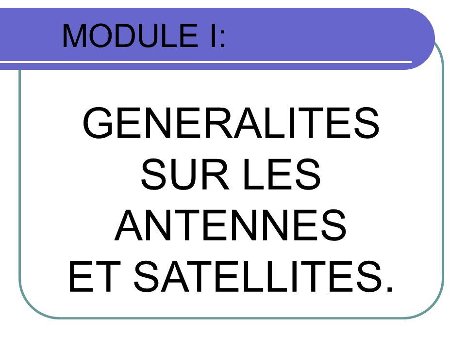 MODULE I: GENERALITES SUR LES ANTENNES ET SATELLITES.