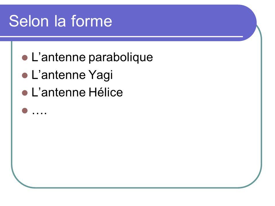 Selon la forme Lantenne parabolique Lantenne Yagi Lantenne Hélice ….
