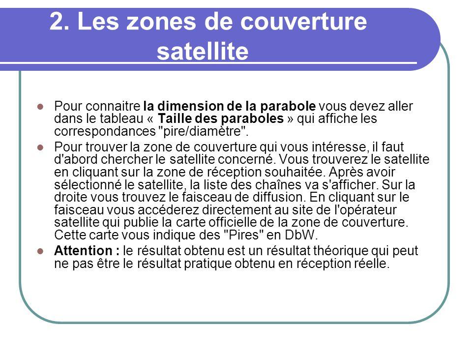 2. Les zones de couverture satellite Pour connaitre la dimension de la parabole vous devez aller dans le tableau « Taille des paraboles » qui affiche