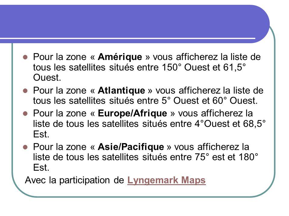 Pour la zone « Amérique » vous afficherez la liste de tous les satellites situés entre 150° Ouest et 61,5° Ouest. Pour la zone « Atlantique » vous aff