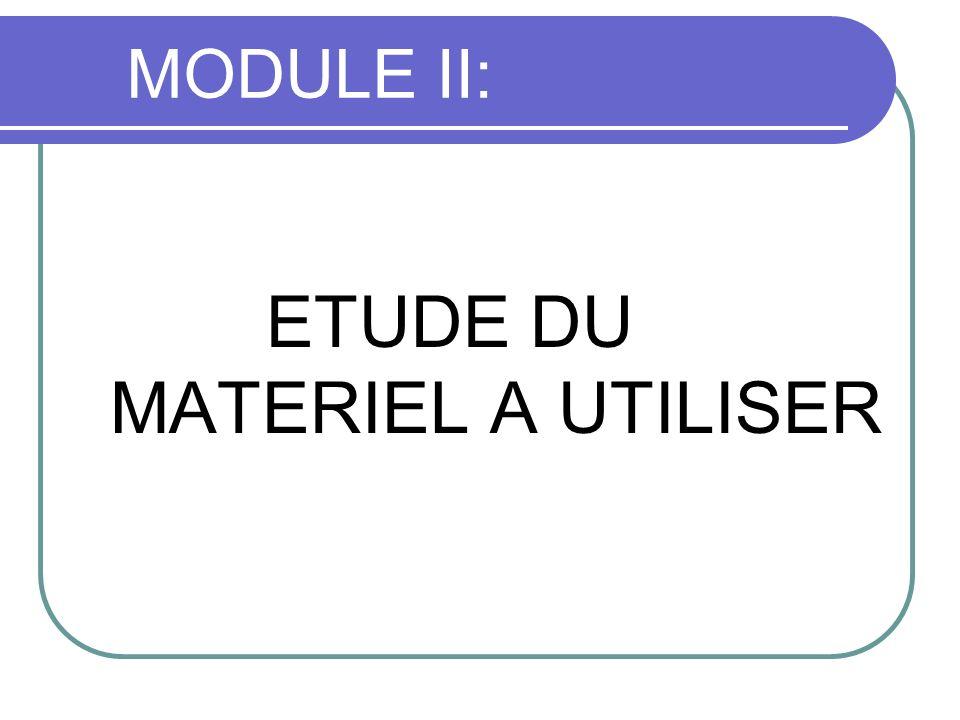 MODULE II: ETUDE DU MATERIEL A UTILISER