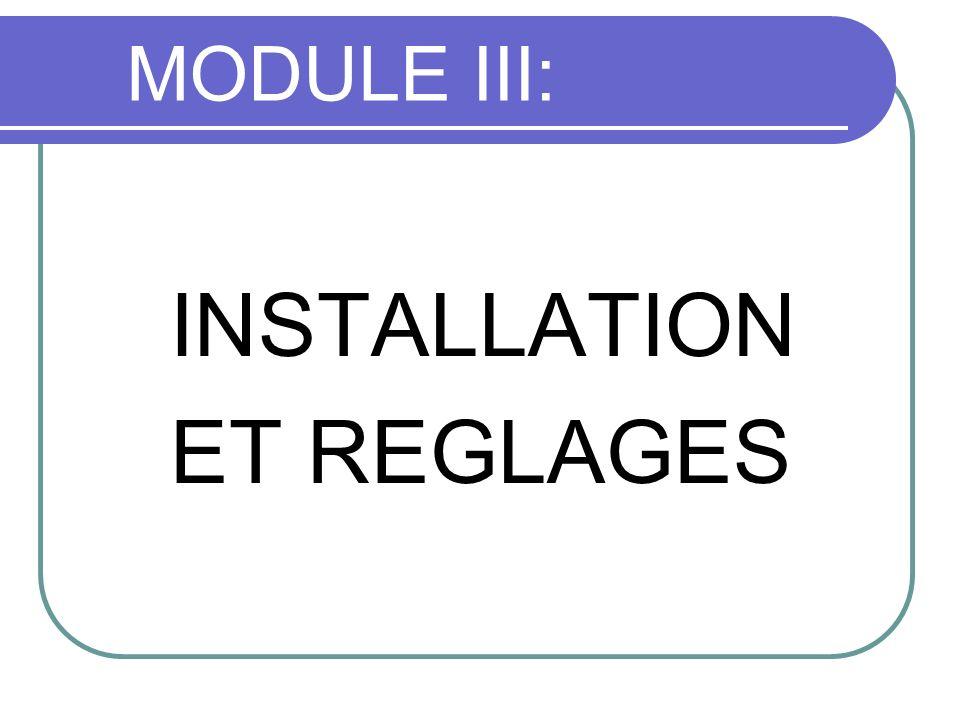 MODULE III: INSTALLATION ET REGLAGES