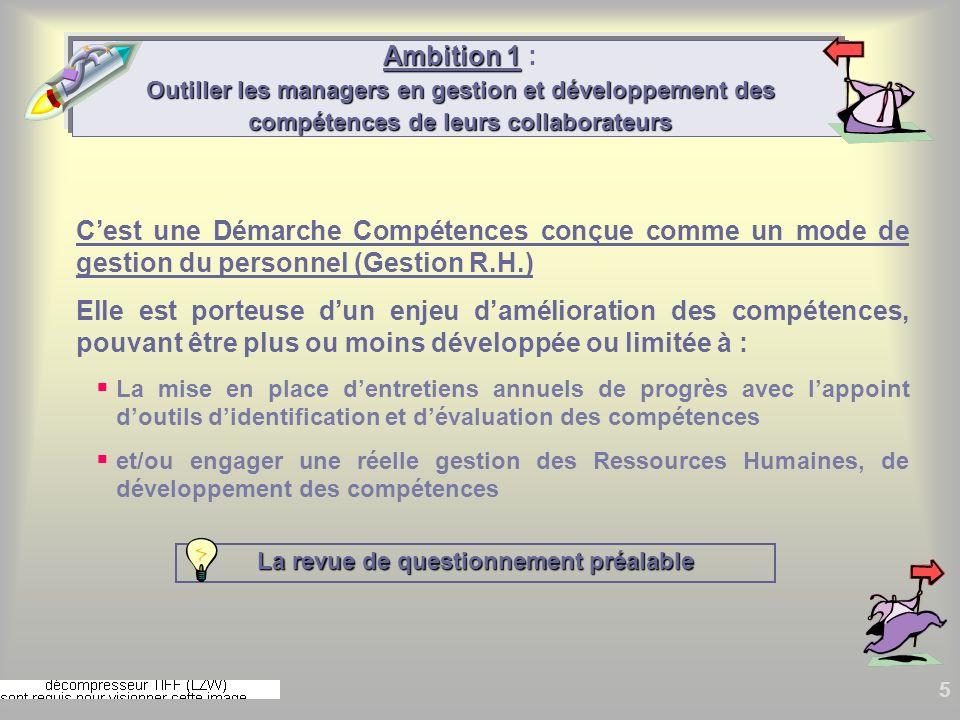 5 Ambition 1 Outiller les managers en gestion et développement des compétences de leurs collaborateurs Ambition 1 : Outiller les managers en gestion e