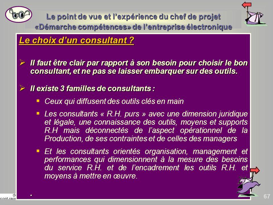 67 Le choix dun consultant ? Il faut être clair par rapport à son besoin pour choisir le bon consultant, et ne pas se laisser embarquer sur des outils