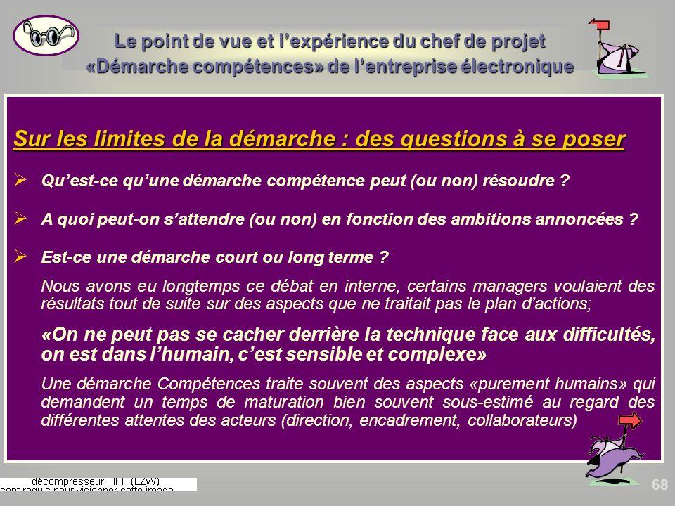68 Sur les limites de la démarche : des questions à se poser Quest-ce quune démarche compétence peut (ou non) résoudre ? A quoi peut-on sattendre (ou