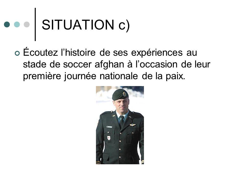 SITUATION c) Écoutez lhistoire de ses expériences au stade de soccer afghan à loccasion de leur première journée nationale de la paix.