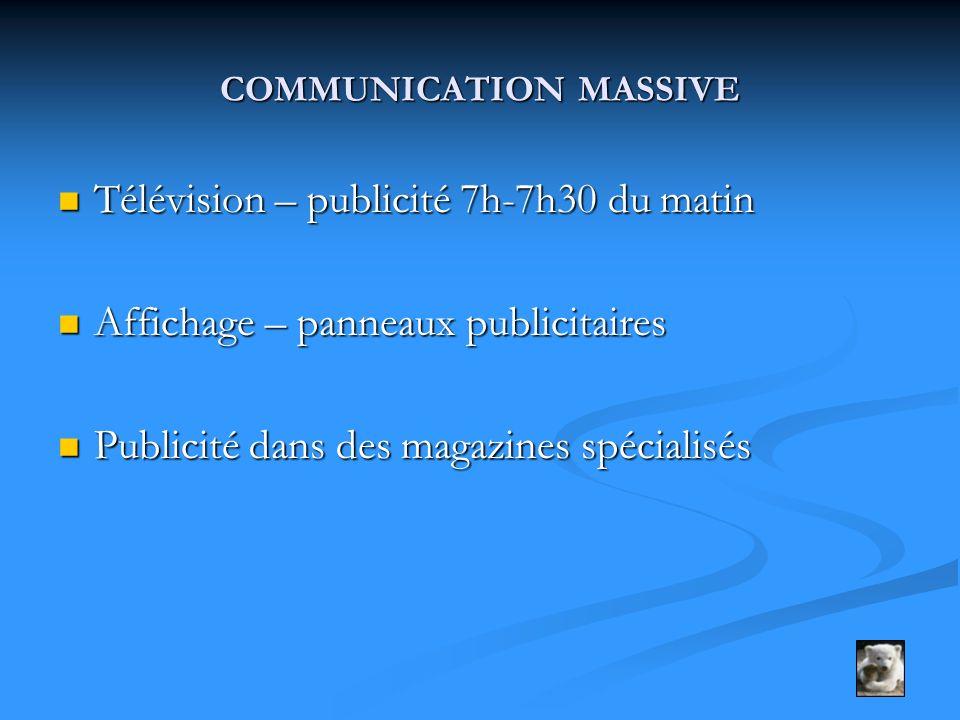 COMMUNICATION MASSIVE Télévision – publicité 7h-7h30 du matin Télévision – publicité 7h-7h30 du matin Affichage – panneaux publicitaires Affichage – p
