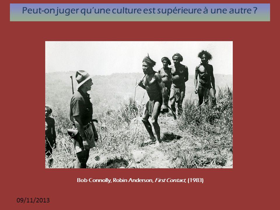 09/11/2013 Peut-on juger quune culture est supérieure à une autre ? Bob Connolly, Robin Anderson, First Contact, (1983)