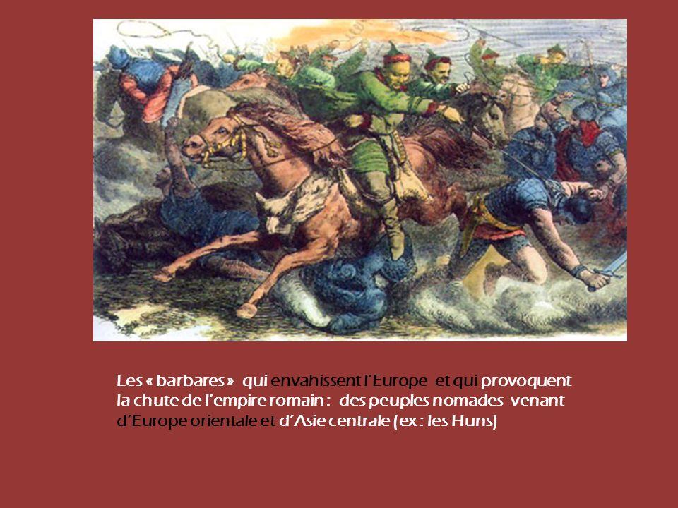 Les « barbares » qui envahissent lEurope et qui provoquent la chute de lempire romain : des peuples nomades venant dEurope orientale et dAsie centrale