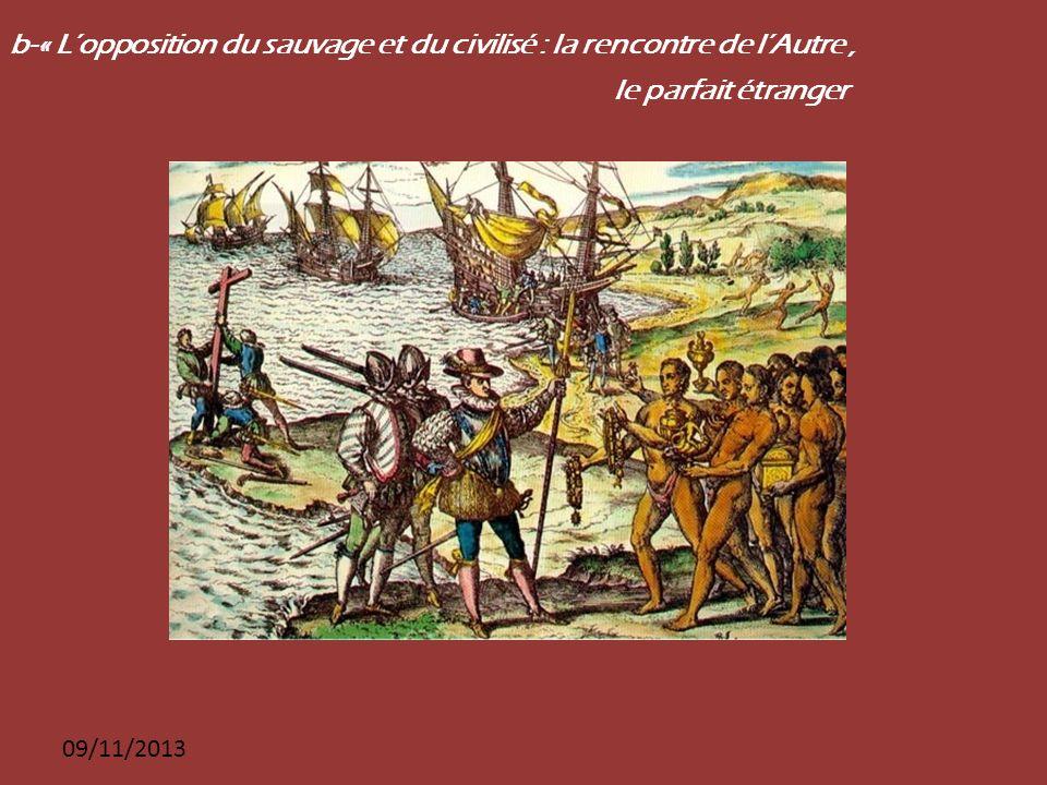 09/11/2013 b-« Lopposition du sauvage et du civilisé : la rencontre de lAutre, le parfait étranger
