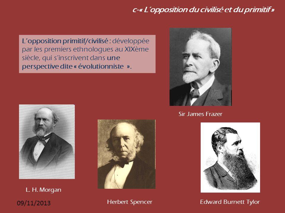 09/11/2013 c-« Lopposition du civilisé et du primitif » Lopposition primitif/civilisé : développée par les premiers ethnologues au XIXème siècle, qui