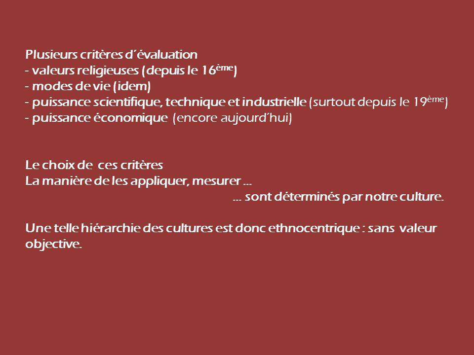 Plusieurs critères dévaluation - valeurs religieuses (depuis le 16 ème ) - modes de vie (idem) - puissance scientifique, technique et industrielle (su