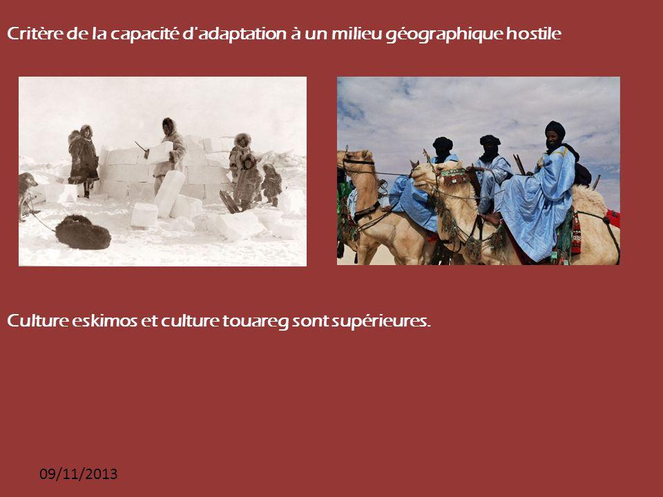 09/11/2013 Critère de la capacité d'adaptation à un milieu géographique hostile Culture eskimos et culture touareg sont supérieures.