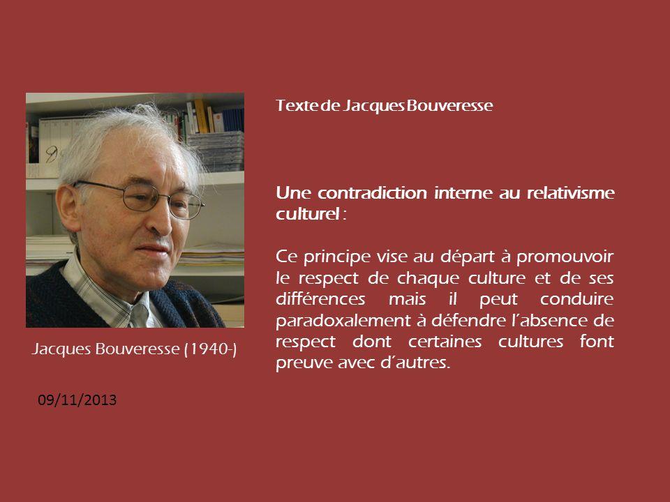 09/11/2013 Texte de Jacques Bouveresse Une contradiction interne au relativisme culturel : Ce principe vise au départ à promouvoir le respect de chaqu