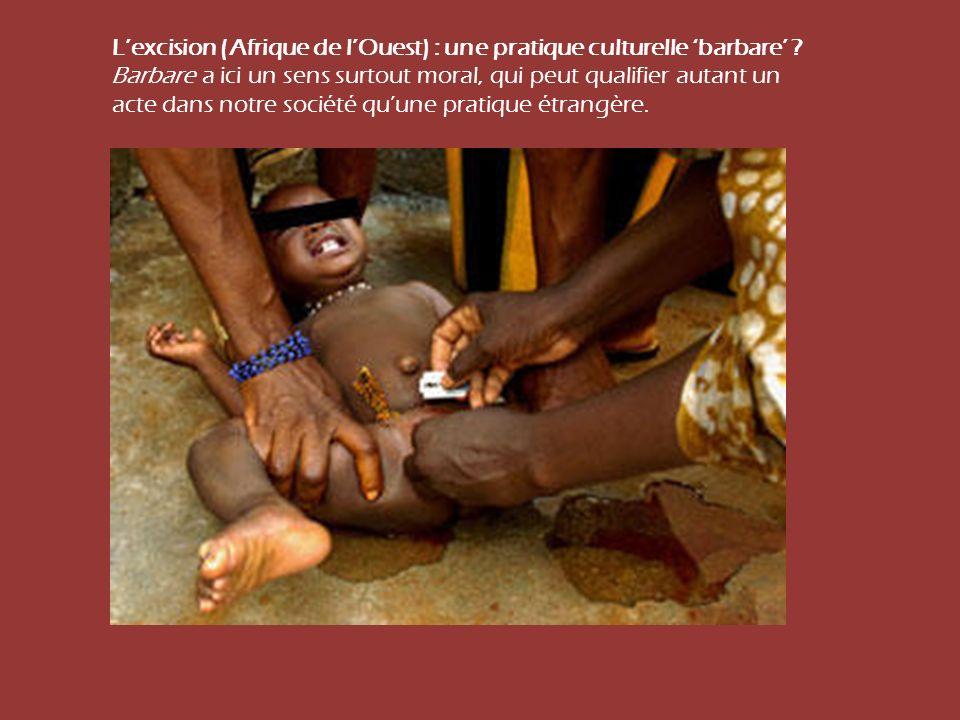 Lexcision (Afrique de lOuest) : une pratique culturelle barbare ? Barbare a ici un sens surtout moral, qui peut qualifier autant un acte dans notre so