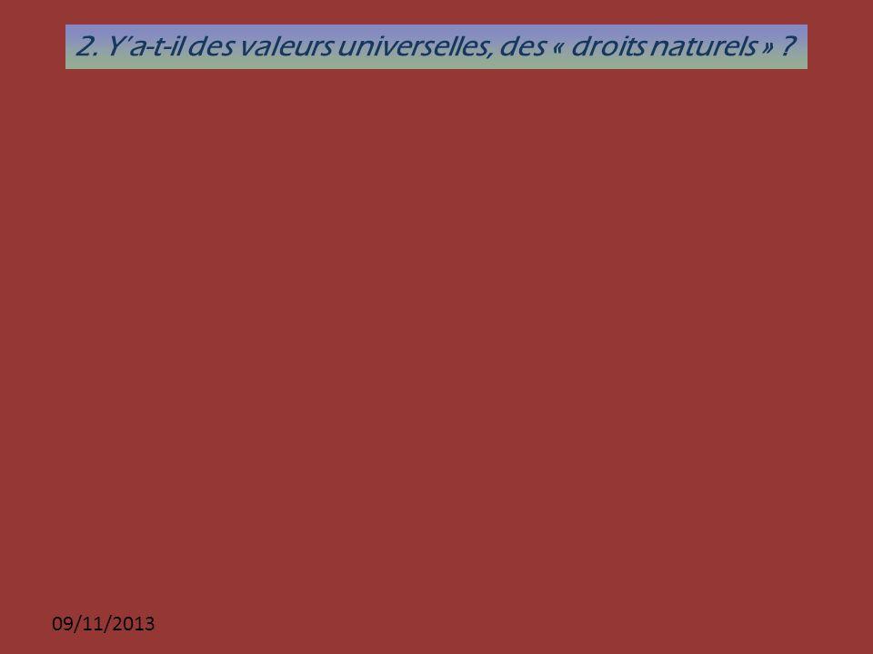 09/11/2013 2. Ya-t-il des valeurs universelles, des « droits naturels » ?