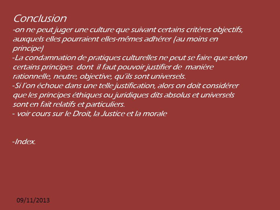 09/11/2013 Conclusion -on ne peut juger une culture que suivant certains critères objectifs, auxquels elles pourraient elles-mêmes adhérer (au moins e