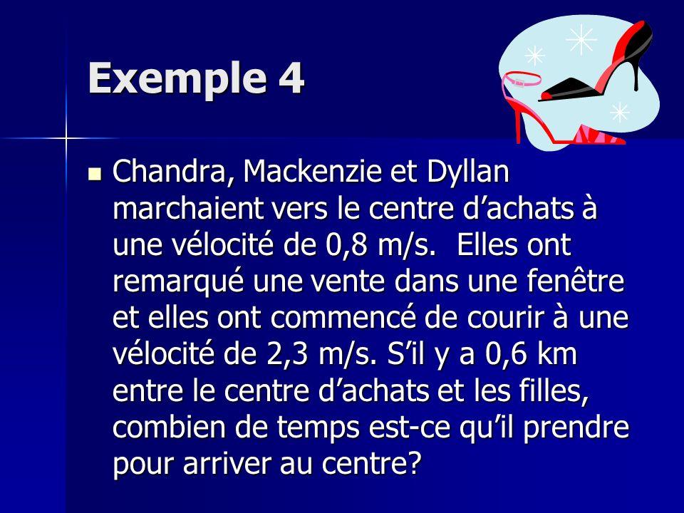 Exemple 4 Chandra, Mackenzie et Dyllan marchaient vers le centre dachats à une vélocité de 0,8 m/s.