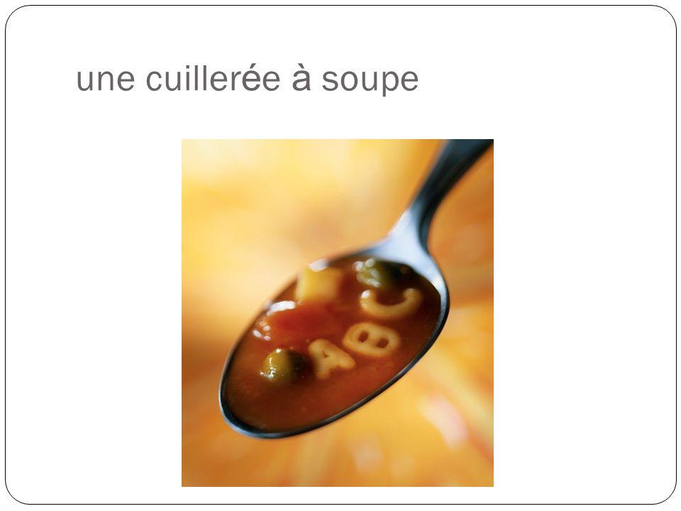 une cuiller é e à soupe