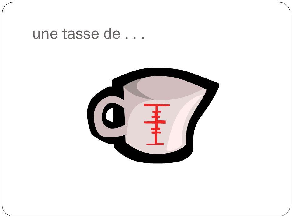 une tasse de...