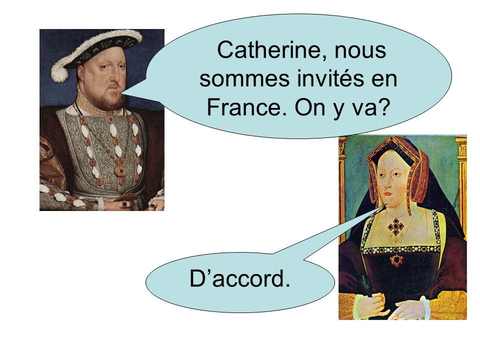 Catherine, nous sommes invités en France. On y va? Daccord.